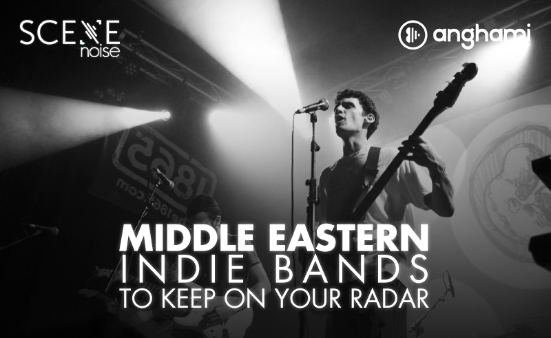 SceneNoise X Anghami's 14 Middle Eastern Indie Bands To Keep On Your Radar