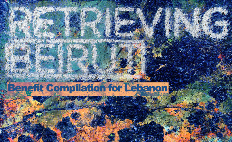 Syrphe Records Drops Massive 90+ Track Compilation 'Retrieving Beirut'